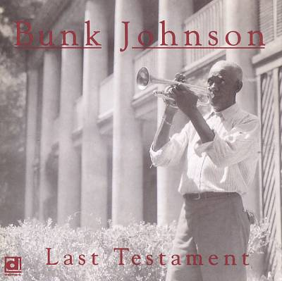Bunk Johnson - Last Testament